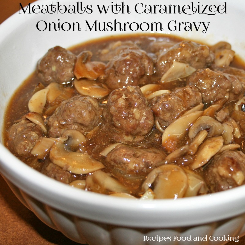 Meatballs with Caramelized Onion Mushroom Gravy