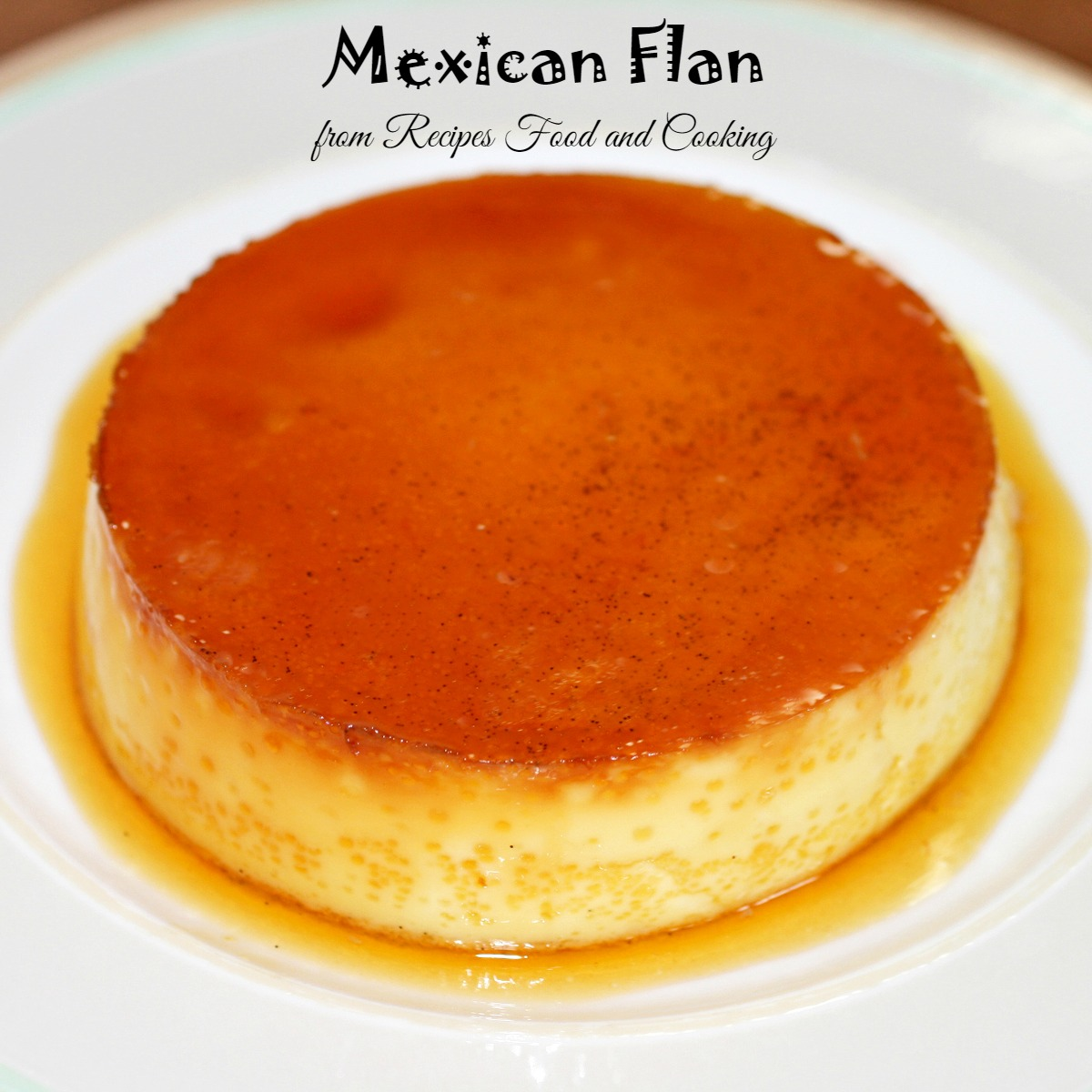 Creamy and smooth Mexican Flan with a caramel sauce.