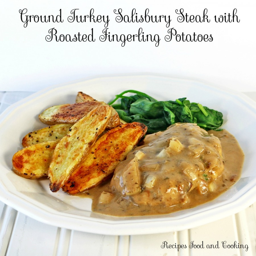 Ground Turkey Salisbury Steak with Roasted Fingerling Potatoes
