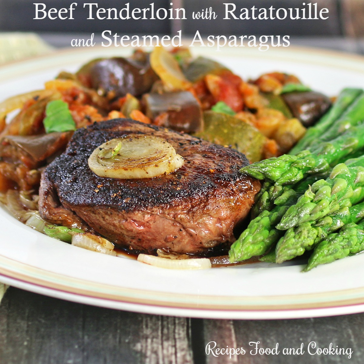 Beef Tenderloin with Ratatouille and Steamed Asparagus