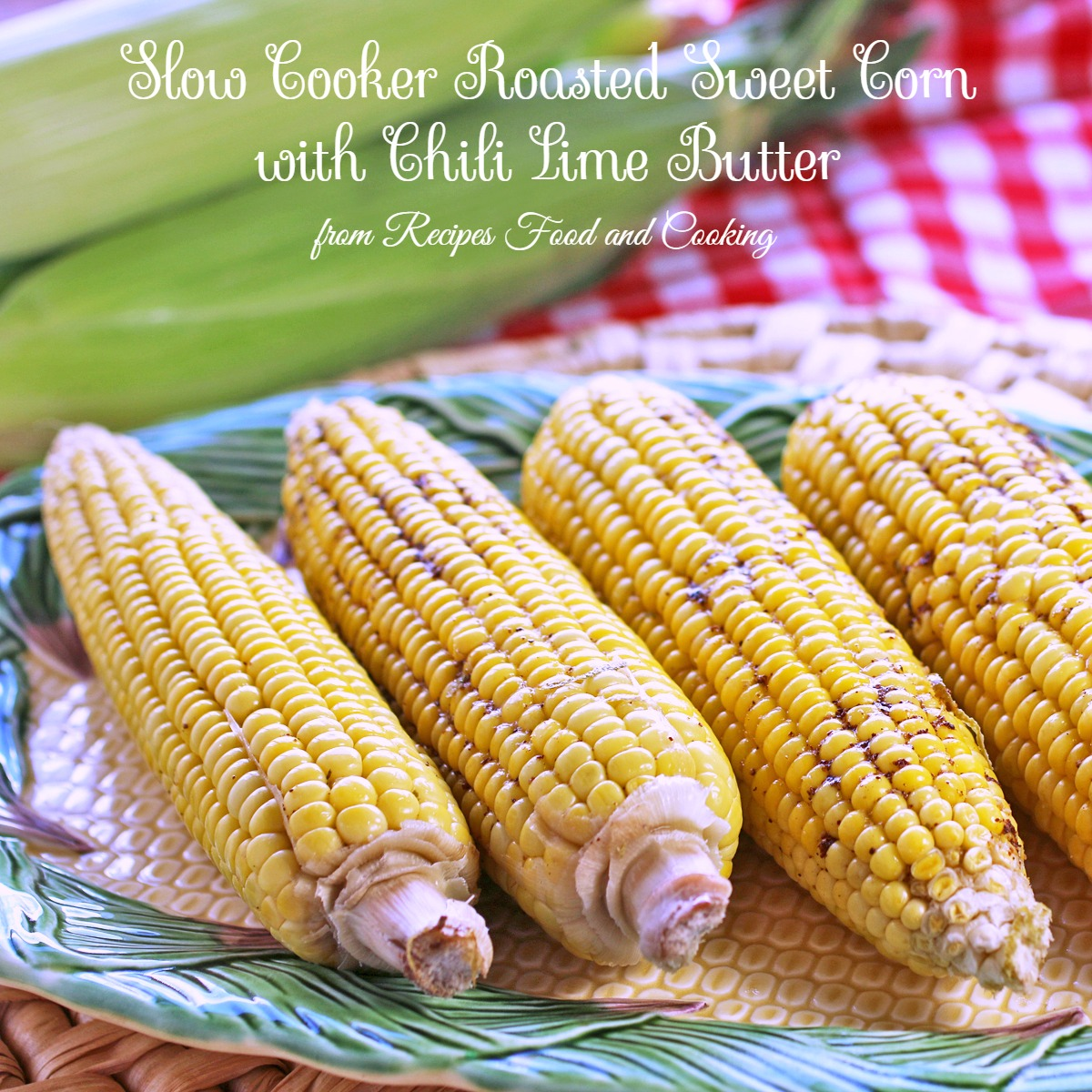 Slow Cooker Roasted Sweet Corn with Chili Lime Butter