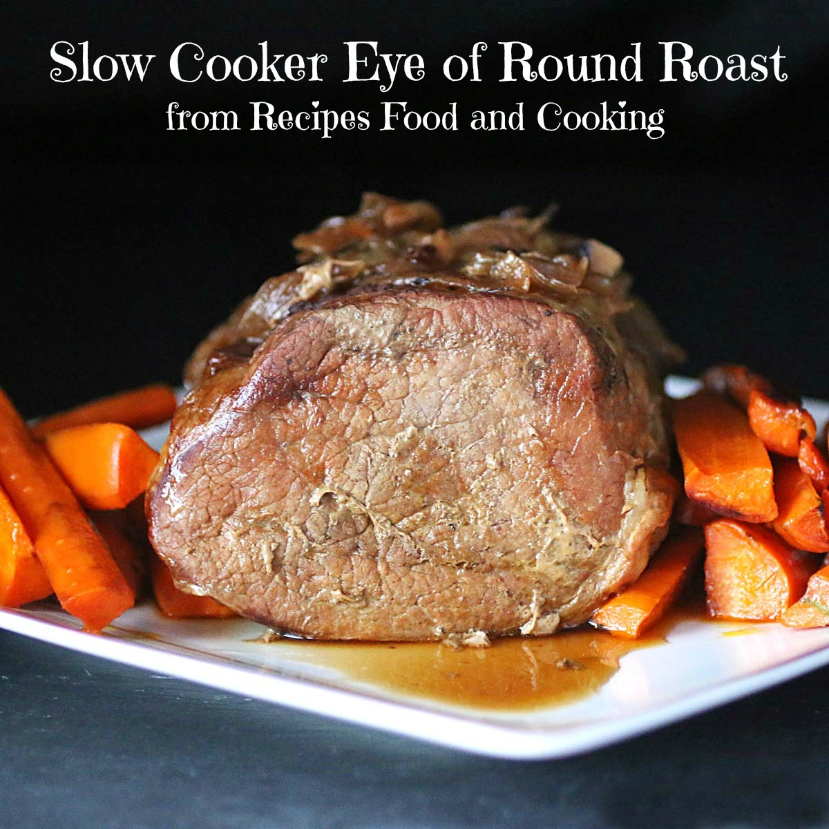 Slow Cooker Eye Of Round Roast Recipes Food And Cooking