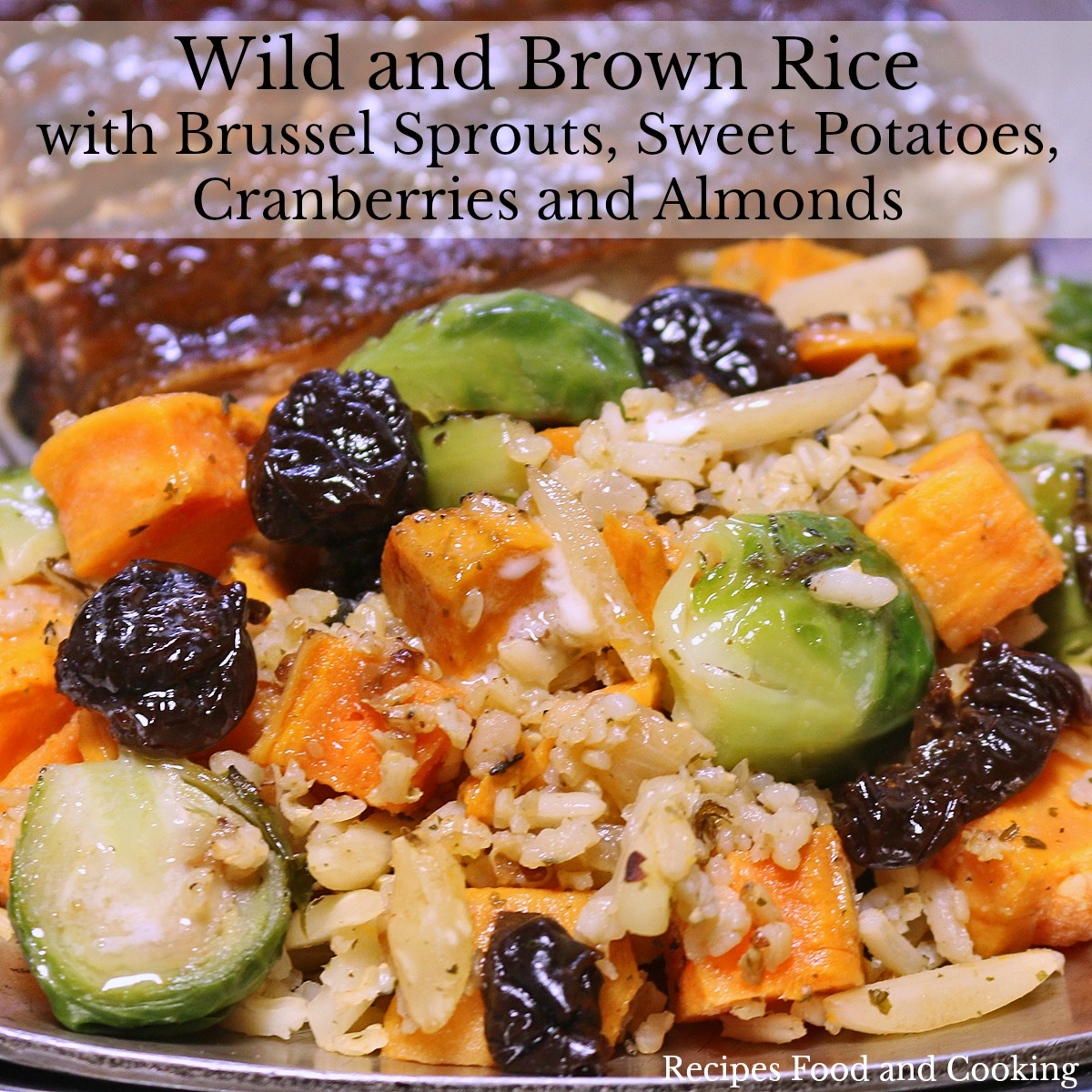 Wild and Brown Rice with Brussel Sprouts, Sweet Potatoes, Cranberries and Almonds